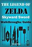 The Legend of Zelda Skyward Sword Walkthrough/Guide: The Complete Guide, Walkthrough, Tips and Hints to Become a Pro Player (English Edition)