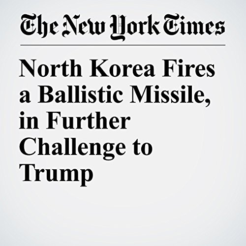 North Korea Fires a Ballistic Missile, in Further Challenge to Trump copertina