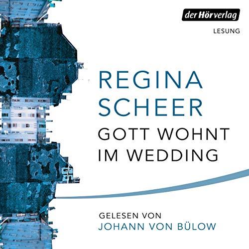 Gott wohnt im Wedding                   By:                                                                                                                                 Regina Scheer                               Narrated by:                                                                                                                                 Johann von Bülow                      Length: 11 hrs and 53 mins     Not rated yet     Overall 0.0