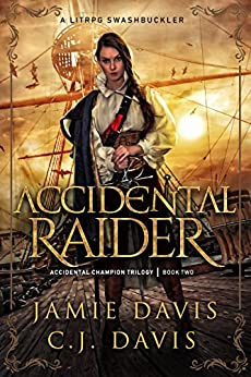 Accidental Raider: Book 2 in a LitRPG Swashbuckler Trilogy (Accidental Champion) by [Jamie Davis, C.J. Davis]