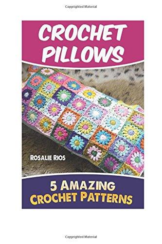 Crochet Pillows: 5 Amazing Crochet Patterns
