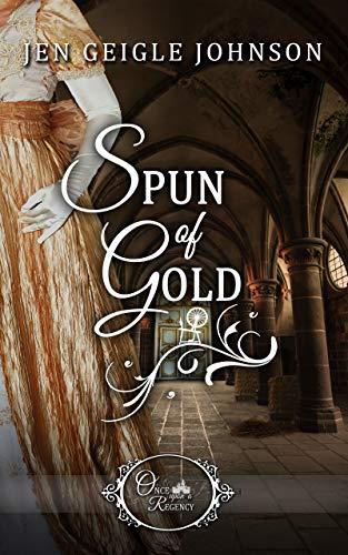 Spun of Gold (Once Upon a Regency Book 3)