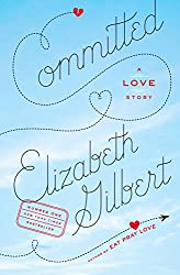 If you love Eat Love Pray by Elizabeth Gilbert try, Committed