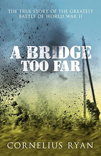 A Bridge Too Far: The true story of the Battle of Arnhem (Hodder Great Reads) (English Edition)