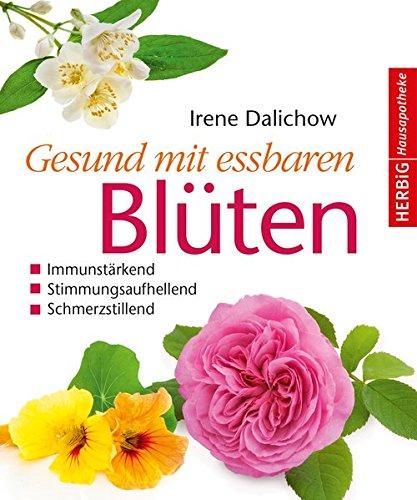 Gesund mit essbaren Blüten: Immunstärkend, stimmungsaufhellend, schmerzstillend