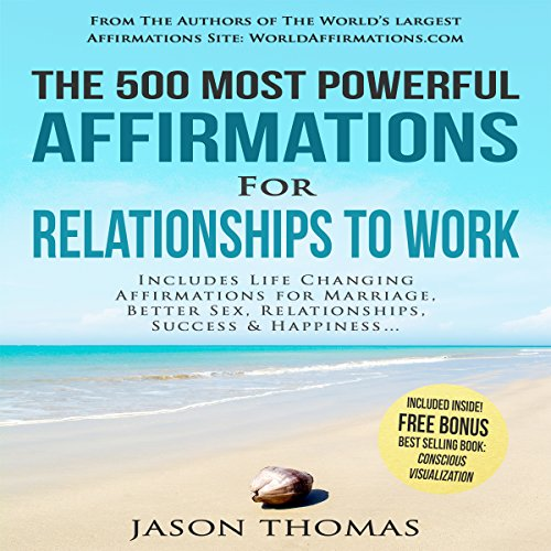 The 500 Most Powerful Affirmations for Relationship to Work     Includes Life Changing Affirmations for Marriage, Better Sex, Relationships, Success and Happiness              By:                                                                                                                                 Jason Thomas                               Narrated by:                                                                                                                                 Denese Steele,                                                                                        David Spector                      Length: 2 hrs and 2 mins     Not rated yet     Overall 0.0