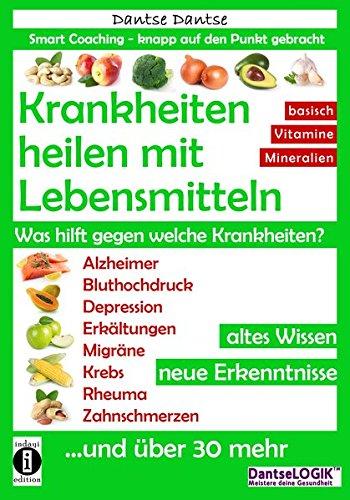 Krankheiten heilen mit Lebensmitteln. Was hilft gegen welche Krankheiten?: Alzheimer, Bluthochdruck, Depression, Migräne, Krebs und über 30 mehr! ... Erkenntnisse (Die Heilkraft der Lebensmittel)