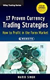 17 Proven Currency Trading Strategies: How to Profit in the Forex Market by Mario Signh