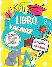 Libro Vacanze - Coloranti - esercizi di ortografia - memoria: libro prescolare a partire da 4 anni (Italian Edition)