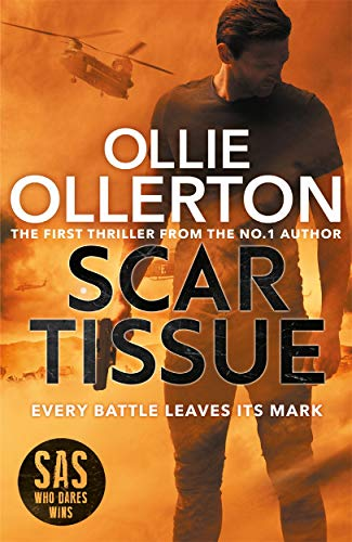 Scar Tissue: The Debut Thriller from the No.1 Bestselling Author and Star of SAS: Who Dares Wins