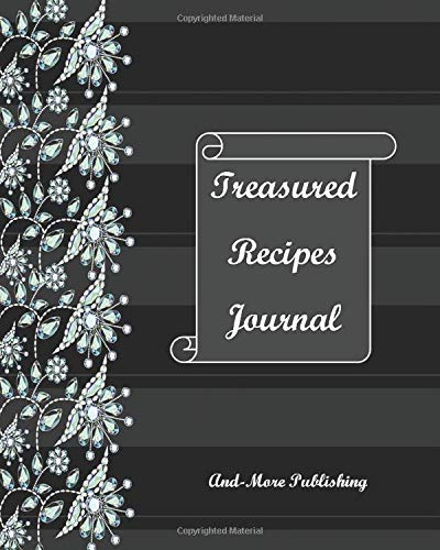 Treasured Recipe Journal: Paperback 8x10ins 120 Page Blank Recipe Journal For Your Treasured Memories Of The Recipe And Where It Came From.