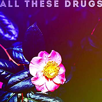 All These Drugs