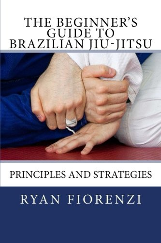The Beginner's Guide to Brazilian Jiu-Jitsu: Principles and Strategies