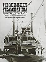 The Mississippi Steamboat Era in Historic Photographs: Natchez to New Orleans, 1870–1920