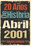 20 Años De Historia Abril 2001 Edición Limitada: Regalo de cumpleaños perfecto para las mujeres, los hombres, la esposa, novia, mujer, La madre ... ... nacida en Abril   Cuaderno de Notas, Diario.