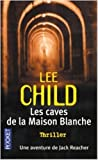 Les caves de la maison blanche de Lee Child ( 12 mai 2005 ) - Pocket (12 mai 2005) - 12/05/2005