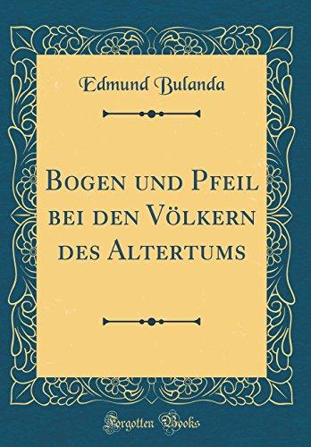Bogen und Pfeil bei den Völkern des Altertums (Classic Reprint)
