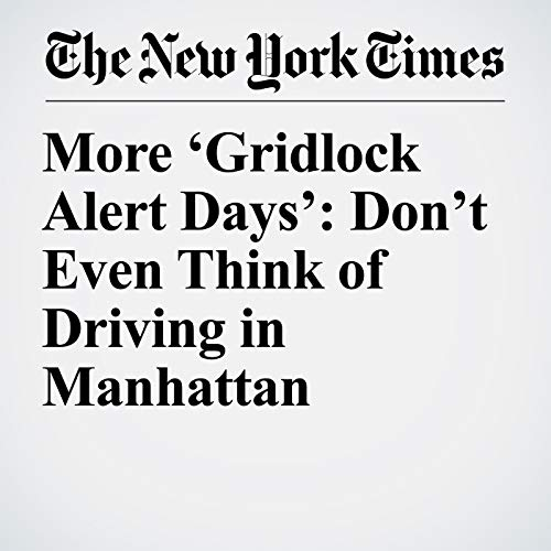 More 'Gridlock Alert Days': Don't Even Think of Driving in Manhattan copertina