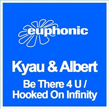 Be There 4 U / Hooked on Infinity