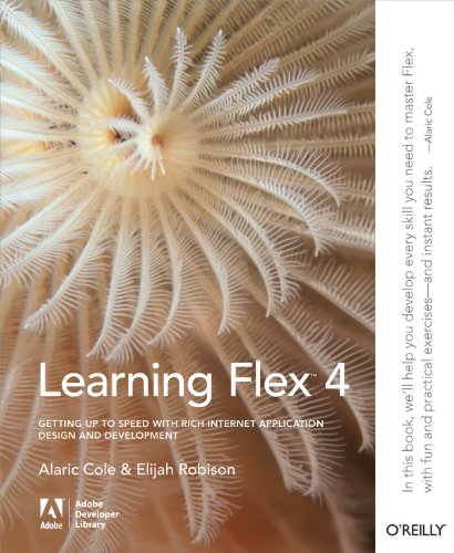 Learning Flex 4: Getting Up to Speed with Rich Internet Application Design and Development (Adobe Developer Library) (English Edition)