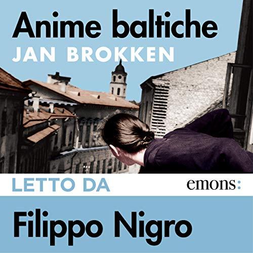 Anime baltiche                   Di:                                                                                                                                 Jan Brokken                               Letto da:                                                                                                                                 Filippo Nigro                      Durata:  11 ore e 40 min     25 recensioni     Totali 4,8