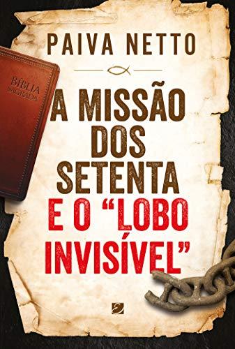 """A Missão Dos Setenta E O """"lobo Invisível"""""""