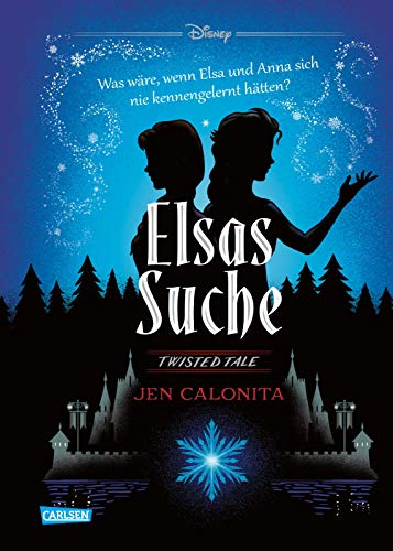 Disney – Twisted Tales: Elsas Suche (Die Eiskönigin): Was wäre, wenn Elsa und Anna sich nie kennengelernt hätten? Für alle Fans der Villains-Bücher