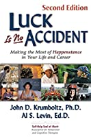 Luck Is No Accident: Making the Most of Happenstance in Your Life and Career