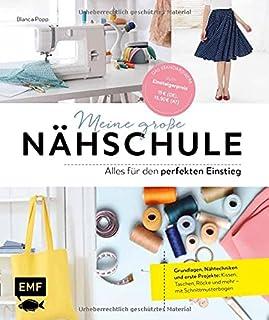 Meine große Nähschule – Alles für den perfekten Einstieg: Grundlagen, Nähtechniken und erste Projekte: Kissen, Taschen, Rö...