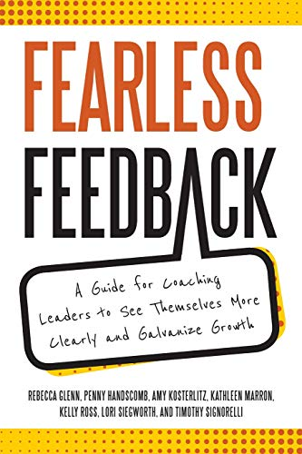 Compare Textbook Prices for Fearless Feedback: A Guide for Coaching Leaders to See Themselves More Clearly and Galvanize Growth  ISBN 9780578409054 by Kosterlitz, Amy,Marron, Kathleen,Ross, Kelly,Siegworth, Lori,Handscomb, Penny,Glenn, Rebecca,Signorelli, Timothy