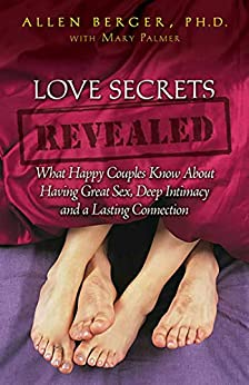 Love Secrets Revealed: What Happy Couples Know About Having Great Sex, Deep Intimacy and a Lasting Connection by [Allen Berger]