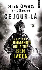 Ce jour-là. Au coeur du commando qui a tué Ben Laden - L'autobiographie d'un Navy SEAL de Mark Owen
