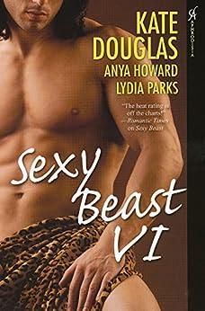 Sexy Beast VI by [Kate Douglas, Lydia Parks, Anya Howard]