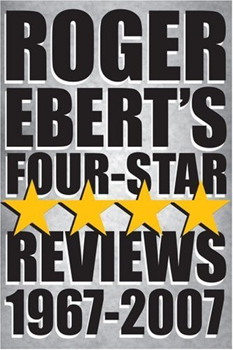 Roger Ebert's Four-Star Reviews 1967-2007 (English Edition)