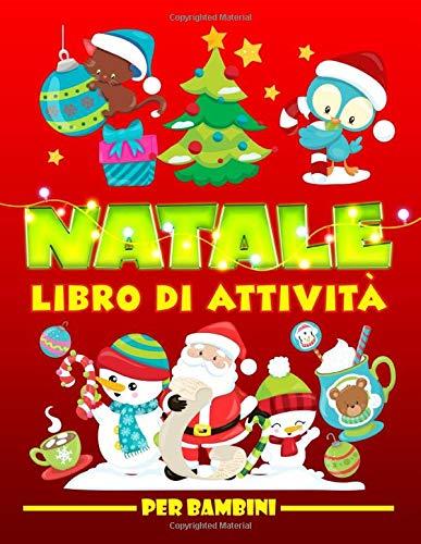 Natale: Libro di attività per bambini: Divertenti giochi educativi da 3 a 10 anni con labirinti, esercizi per imparare a...