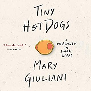 Tiny Hot Dogs     A Memoir in Small Bites              Written by:                                                                                                                                 Mary Giuliani                               Narrated by:                                                                                                                                 Mary Giuliani                      Length: 4 hrs and 25 mins     Not rated yet     Overall 0.0
