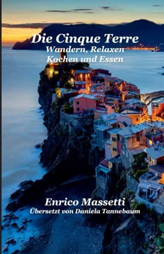 Die Cinque Terre: Wandern, Relaxen, Kochen und Essen