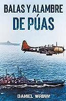Balas y Alambre de Púas (Serie de Historia Militar del Pacífico de la Segunda Guerra Mundial)