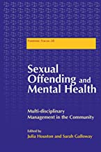 Sexual Offending and Mental Health: Multidisciplinary Management in the Community (Forensic Focus Book 28)