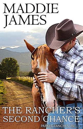 The Rancher's Second Chance: Rock Creek Ranch (Parker Ranches, Inc. Book 1) by [Maddie James]