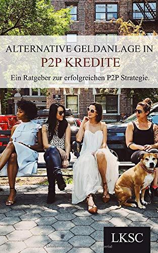 Alternative Geldanlage in P2P Kredite: Ein Ratgeber zur erfolgreichen P2P Strategie.