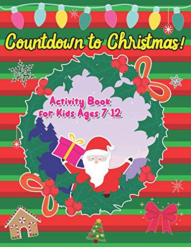 Countdown to Christmas! Activity Book for Kids Ages 7-12: Coloring And Activity Educational Gift Mazes, Sudoku Workbook Fun Advent 2020 Learning & ... Boys Preschoolers Kindergarten 2-4 4-8 3-5!