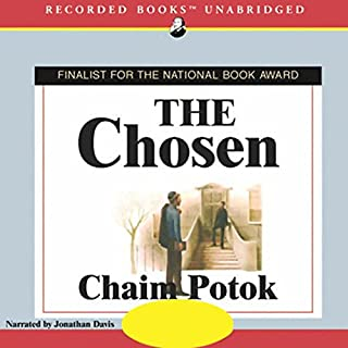 The Chosen                   By:                                                                                                                                 Chaim Potok                               Narrated by:                                                                                                                                 Jonathan Davis                      Length: 10 hrs and 41 mins     1,494 ratings     Overall 4.4