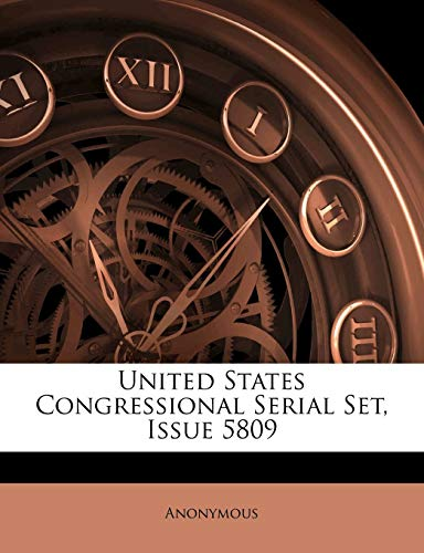 United States Congressional Serial Set, Issue 5809