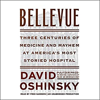 Bellevue     Three Centuries of Medicine and Mayhem at America's Most Storied Hospital              By:                                                                                                                                 David Oshinsky                               Narrated by:                                                                                                                                 Fred Sanders                      Length: 14 hrs and 41 mins     740 ratings     Overall 4.6