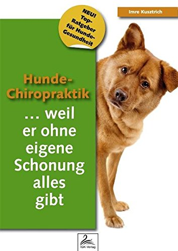 Hunde-Chiropraktik: ...weil er ohne eigene Schonung alles gibt