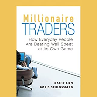 Millionaire Traders     How Everyday People Are Beating Wall Street at Its Own Game              By:                                                                                                                                 Kathy Lien,                                                                                        Boris Schlossberg                               Narrated by:                                                                                                                                 Caroline Shaffer                      Length: 11 hrs and 14 mins     190 ratings     Overall 4.3