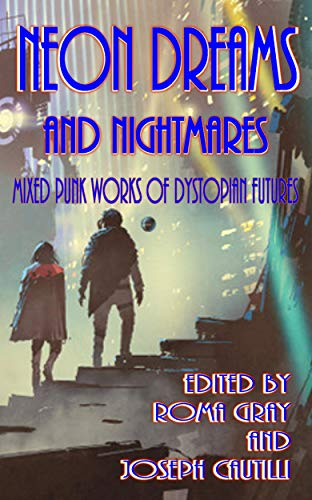 Neon Dreams and Nightmares: Mixed Punk Works of Dystopian Futures (English Edition)