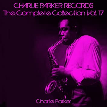 Charlie Parker Records: The Complete Collection, Vol. 17