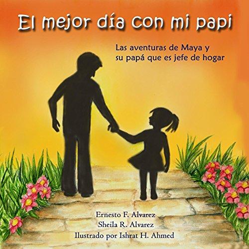 El mejor día con mi papi: Las aventuras de Maya y su papá que es jefe de hogar (Maya & Me nº 1) (Spanish Edition)
